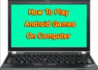 How To Play Android Games On Computer