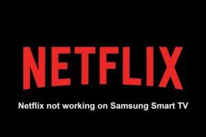 Netflix not working on Samsung Smart TV